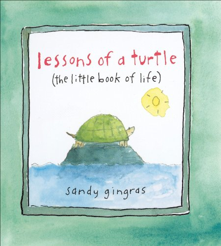 Lessons of a Turtle By Sandy Gingras