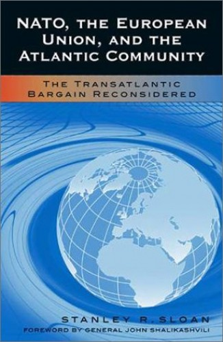 NATO, the European Union and the Atlantic Community By Stanley R. Sloan