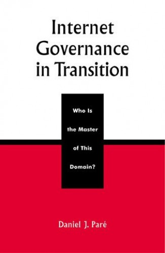 Internet Governance in Transition By Daniel J. Pare