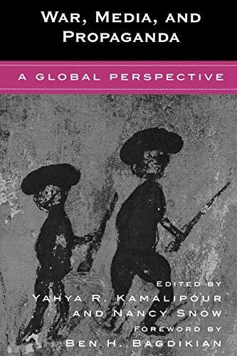 War, Media, and Propaganda By Edited by Yahya R. Kamalipour