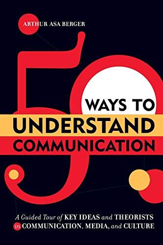 50 Ways to Understand Communication By Arthur Asa Berger
