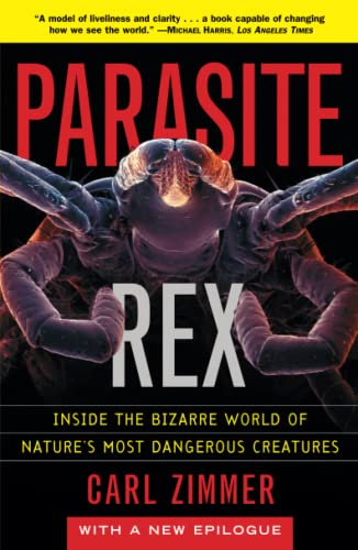 Parasite Rex (with a New Epilogue): Inside the Bizarre World of Nature'sMost Dangerous Creatures By Zimmer