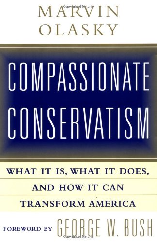 Compassionate Conservatism: What it is, What it Does, and How it Can Transform America By Marvin N Olasky