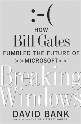 Breaking Windows: How Bill Gates Fumbled the Future of Microsoft By David Bank