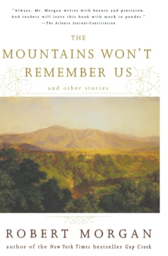 The Mountains Won't Remember Us and Other Stories By Robert Morgan