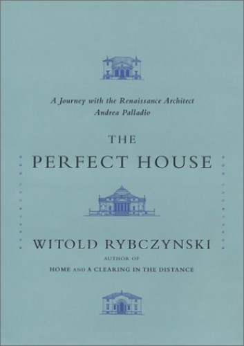 The Perfect House By Witold Rybczynski