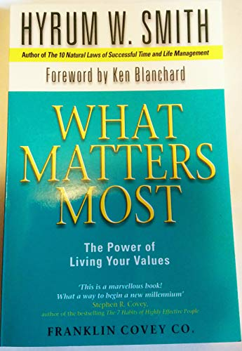 What Matters Most: The Power of Living Your Values by Hyrum W. Smith