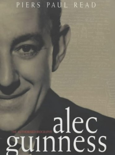 Alec Guinness: The Authorized Biography by Piers Paul Read