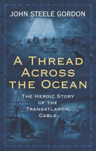 A Thread Across the Ocean von John Steele Gordon