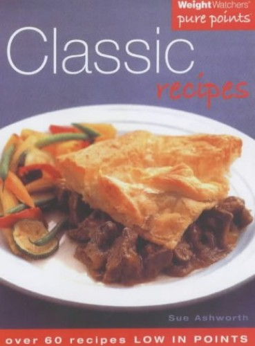 Weight Watchers Classic Recipes: Over 60 Recipes Low in Points by Sue Ashworth