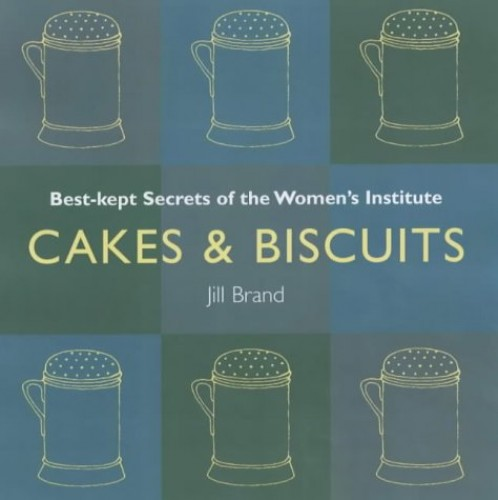 Cakes and Biscuits: Best Kept Secrets of the Women's Institute by Jill Brand