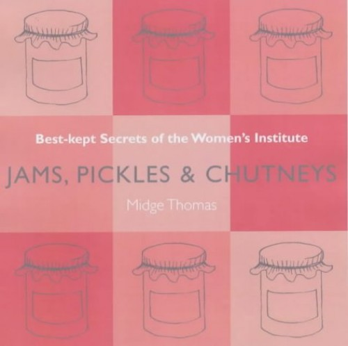 Jams, Pickles and Chutneys: Best Kept Secrets of the Women's Institute (Best Kept Secrets of the Women's Institute S.) By Midge Thomas
