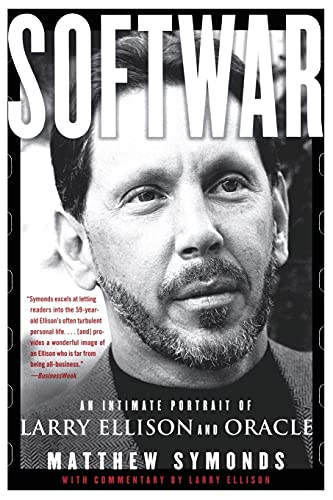 Softwar: An Intimate Portrait of Larry Ellison and Oracle By Matthew Symonds
