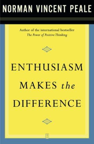 Enthusiasm Makes the Difference By Dr. Norman Vincent Peale