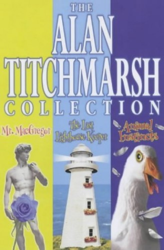 The Alan Titchmarsh Omnibus:Mr. McGregor,The Last Lighthouse Keeper,Animal Instincts By Alan Titchmarsh