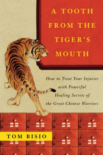 A Tooth from the Tiger's Mouth: How to Treat Your Injuries with Powerful Healing Secrets of the Great Chinese Warrior by Tom Bisio