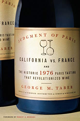 Judgment of Paris: California vs France and the 1976 Wine Tasting That Changed the World: California Versus France and the 1976 Wine Tasting That Changed the World By George M Taber