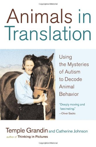 Animals in Translation: Using the Mysteries of Autism to Decode Animal Behavior By Dr Temple Grandin, Speaker, PH.D. (Colorado State University Colorado State University, USA Colorado State University Colorado State University, USA)