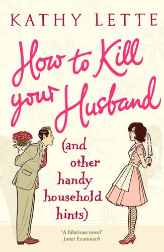 How to Kill Your Husband (and Other Handy Household Hints) By Kathy Lette
