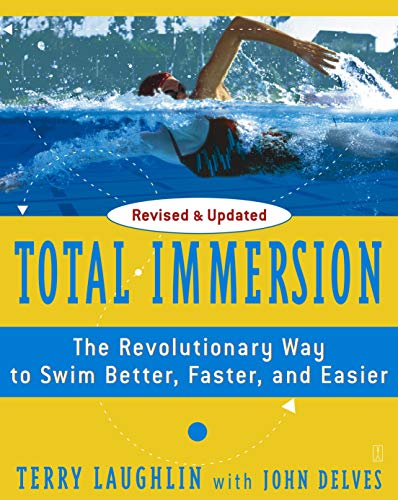 Total Immersion: The Revolutionary Way To Swim Better, Faster, and Easier By Terry Laughlin