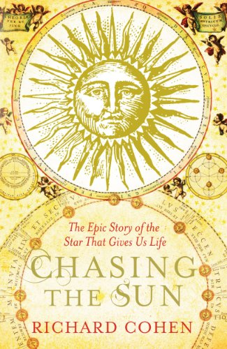 Chasing the Sun: The Epic Story of the Star That Gives Us Life By Richard Cohen