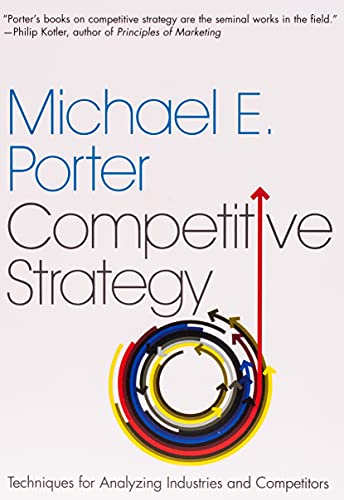 The Competitive Strategy: Techniques for Analyzing Industries and Competitors By Michael E. Porter