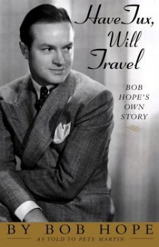 Have Tux, Will Travel: Bob Hope's Own Story By Bob Hope