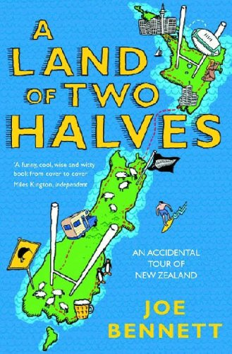 A Land of Two Halves: An Accidental Tour of New Zealand by Joe Bennett