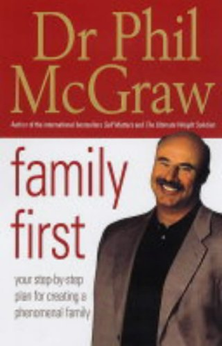 Family First: Your Step-by-Step Plan for Creating a Phenomenal Family by Dr. Phillip McGraw