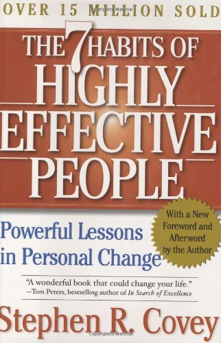 The 7 Habits of Highly Effective People: Powerful Lessons in Personal Change by Stephen R Covey