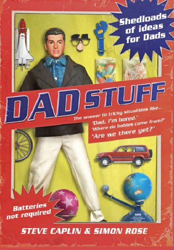 Dad Stuff: Shedloads of Ideas for Dads by Steve Caplin