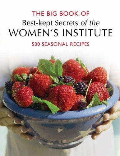 WI Big Book of Best Kept Secrets: 500 Seasonal Recipes (Best Kept Secrets of the Women's Institute S.) by Unknown Author