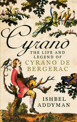 Cyrano: The Life and Legend of Cyrano De Bergerac by Ishbel Addyman