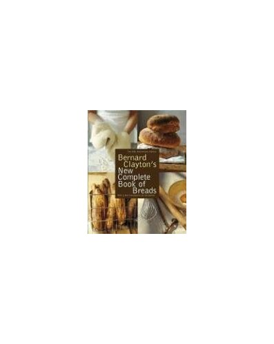 Bernard Clayton's New Complete Book of Breads By Bernard Clayton