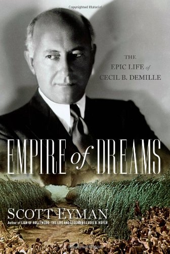 The Epic Life of Cecil B. DeMille By Scott Eyman