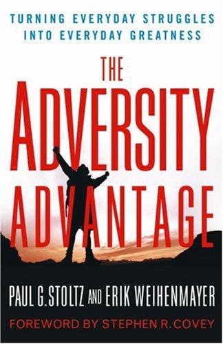 The Adversity Advantage By Paul G Stoltz, PhD, PH.D. (PEAK Learning, Inc.)
