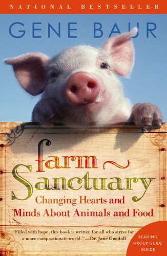 Farm Sanctuary: Changing Hearts and Minds About Animals and Food By Gene Baur