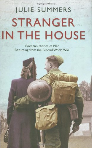 A Stranger in the House: Women's Stories of Men Returning from the Second World War by Julie Summers