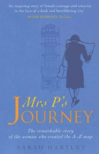 Mrs.P's Journey: The Remarkable Story of the Woman Who Created the A-Z Map by Sarah Hartley