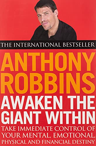 Awaken The Giant Within: How to Take Immediate Control of Your Mental, Emotional, Physical and Financial Life By Tony Robbins