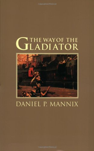 The Way of the Gladiator By Daniel P. Mannix