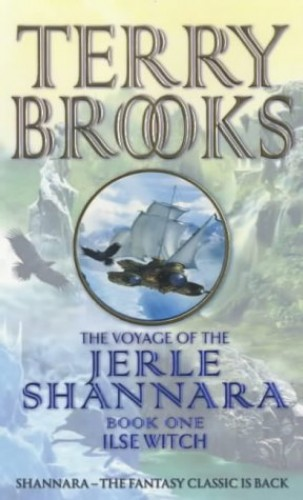 Ilse Witch: The Voyage Of The Jerle Shannara 1: Ilse Witch Bk. 1 By Terry Brooks