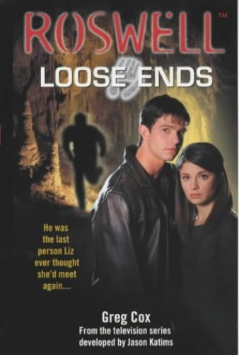 Roswell: Loose Ends (Roswell High) By Greg Cox