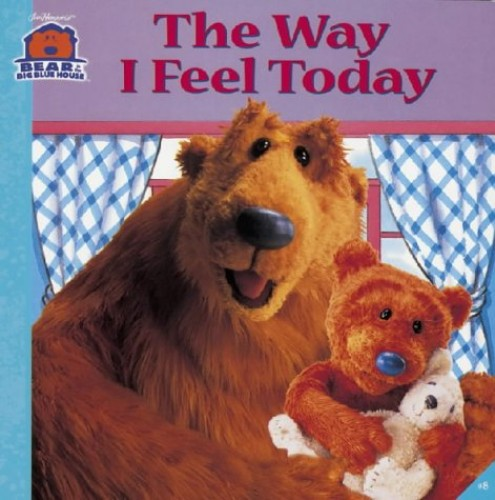The Way I Feel Today (Bear in the Big Blue House)