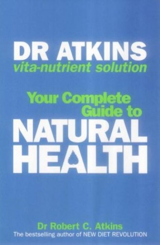 Dr. Atkins' Vita-Nutrient Solution: Your Complete Guide to Natural Health by Robert C. Atkins, M.D.