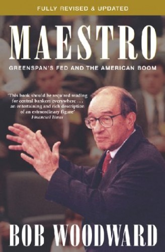 Maestro: Alan Greenspan and the American Economy by Bob Woodward