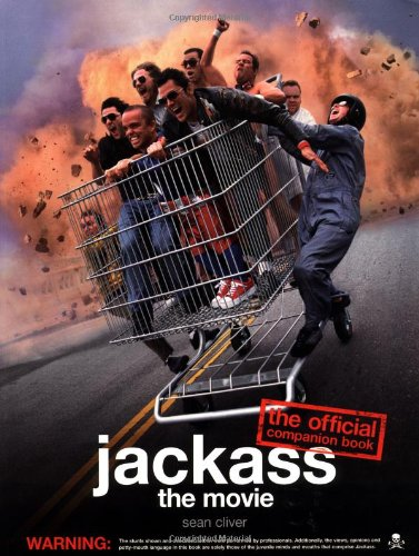 Jackass: The Official Movie Companion Book by Sean Cliver