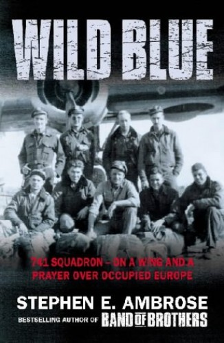 Wild Blue: 741 Squadron - On a Wing and a Prayer over Occupied Europe By Stephen E. Ambrose