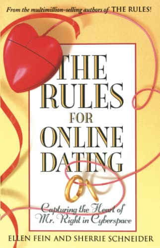 The Rules for Online Dating: Capturing the Heart of Mr. Right in Cyberspace by Ellen Fein