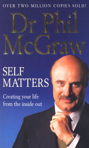 Self Matters: Creating Your Life from the Inside Out by Dr. Phillip McGraw